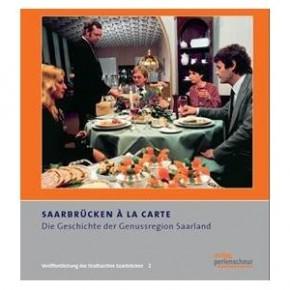 """""""Saarbrücken à la carte – Die Geschichte der Genussregion Saarland"""""""