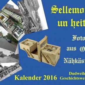 """""""Sellemols un heit""""-Kalender 2016 der Geschichtswerkstatt Dudweiler ist da!"""
